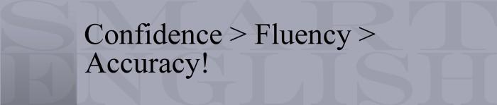 Confidence - Fluency - Accuracy